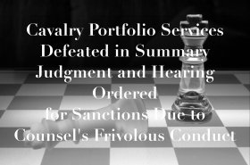 Cavalry Portfolio Services Defeated in Summary Judgment and Hearing Ordered for Sanctions Due to Counsel's Frivolous Conduct